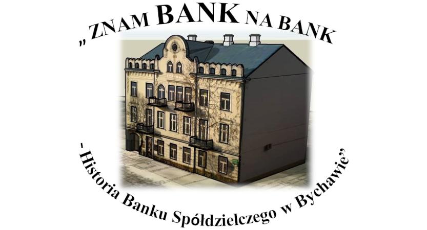 CZY TY ZNASZ BANK NA BANK? – Historia Banku Spółdzielczego w Bychawie