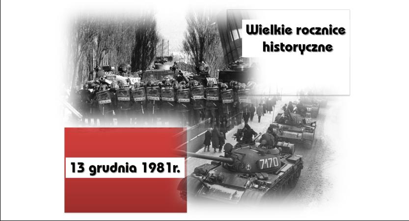 """Z cyklu """"Wielkie rocznice historyczne"""" 13 grudnia 1981r."""