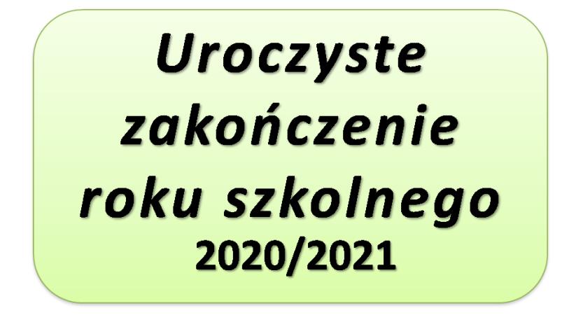 Read more about the article UROCZYSTE ZAKOŃCZENIE ROKU SZKOLNEGO 2020/2021